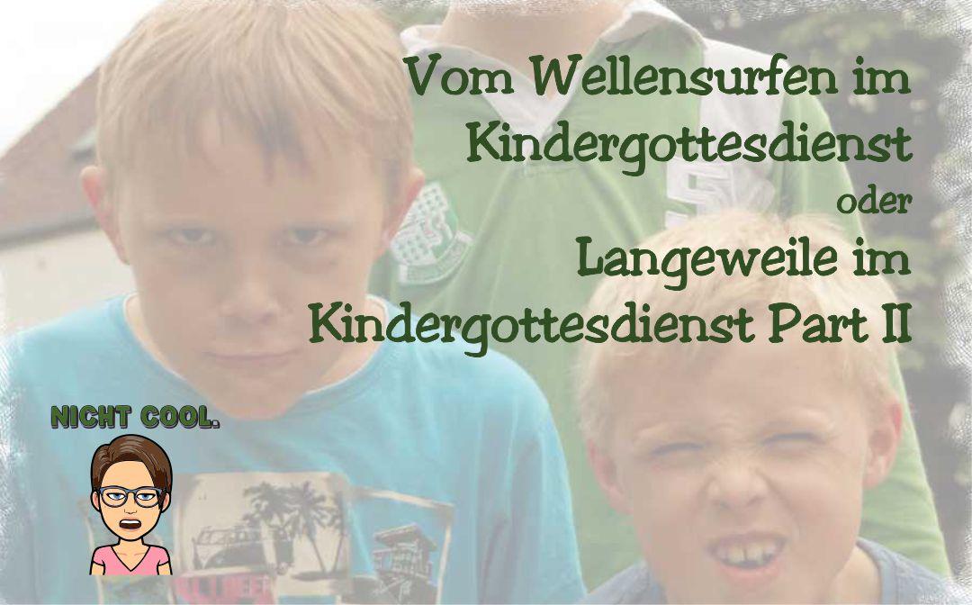 Vom Wellensurfen im Kindergottesdienst oder Langeweile im Kindergottesdienst Part II