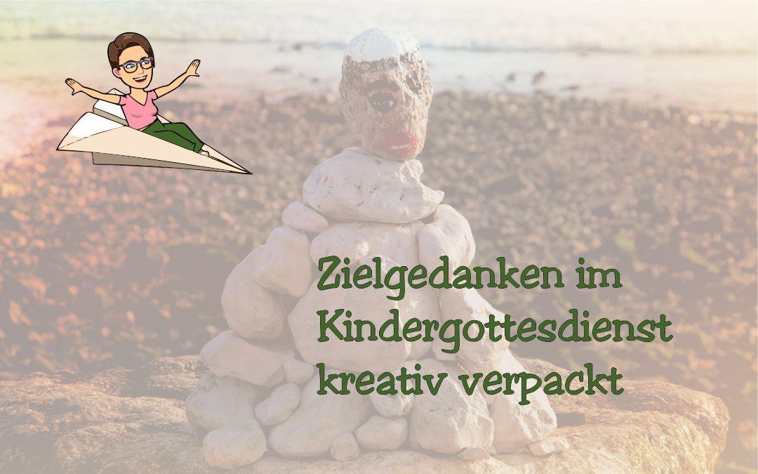 Zielgedanken im Kindergottesdienst kreativ verpackt
